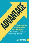 Advantage: Harnessing Cumulative Advantage in the Winner Takes All Publishing Market Cover Image