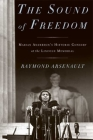 The Sound of Freedom: Marian Anderson, the Lincoln Memorial, and the Concert That Awakened America Cover Image
