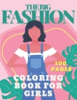 The Big Fashion Coloring Book for Girls: 100 Pages Fun and Cute Beauty Coloring Pages for Girls & Women. A Gorgeous Fashion Book For Kids Ages 4-8 and Cover Image