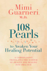 108 Pearls to Awaken Your Healing Potential: A Cardiologist Translates the Science of Health and Healing into Practice Cover Image