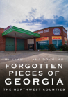 Forgotten Pieces of Georgia: The Northwest Counties (America Through Time) Cover Image