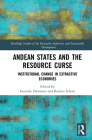 Andean States and the Resource Curse: Institutional Change in Extractive Economies (Routledge Studies of the Extractive Industries and Sustainab) Cover Image