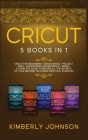 Cricut: Cricut for Beginners, Cricut Design Space, Cricut Project Ideas, Cricut Accessories, and Cricut Maker . The most Compl Cover Image