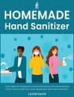 Homemade Hand Sanitizer: How to Make DIY Antibacterial and Antiviral Sanitizers with Natural Essential Oils to Protect Yourself, Your Family Ag Cover Image