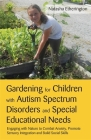 Gardening for Children with Autism Spectrum Disorders and Special Educational Needs: Engaging with Nature to Combat Anxiety, Promote Sensory Integrati Cover Image