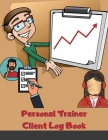 Personal Trainer Client Log Book: Personal Trainer Client Profile Book To Keep Track Customer Information Cover Image