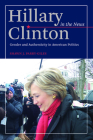 Hillary Clinton in the News: Gender and Authenticity in American Politics Cover Image