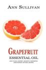 Grapefruit Essential Oil: Benefits, Properties, Applications, Studies & Recipes Cover Image