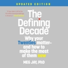 The Defining Decade Lib/E: Why Your Twenties Matter--And How to Make the Most of Them Now (Updated Edition) Cover Image