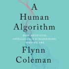 A Human Algorithm Lib/E: How Artificial Intelligence Is Redefining Who We Are Cover Image