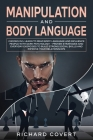 Manipulation and Body Language: 2 Books in 1: Learn to Read Body Language and Influence People with Dark Psychology - Proven Strategies and Everyday E Cover Image