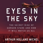 Eyes in the Sky Lib/E: The Secret Rise of Gorgon Stare and How It Will Watch Us All Cover Image