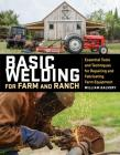 Basic Welding for Farm and Ranch: Essential Tools and Techniques for Repairing and Fabricating Farm Equipment Cover Image