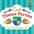Cool Theme Parties: Perfect Party Planning for Kids: Perfect Party Planning for Kids (Cool Parties) Cover Image