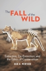 The Fall of the Wild: Extinction, De-Extinction, and the Ethics of Conservation Cover Image