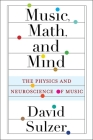 Music, Math, and Mind: The Physics and Neuroscience of Music Cover Image