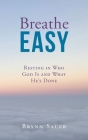 Breathe Easy: Resting in Who God Is and What He's Done Cover Image