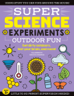SUPER Science Experiments: Outdoor Fun: Get dirty outdoors, test your brain, and more! Cover Image