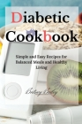 Diabetic Cookbook: Simple and Easy Recipes for Balanced Meals and Healthy Living Cover Image