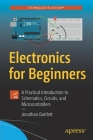 Electronics for Beginners: A Practical Introduction to Schematics, Circuits, and Microcontrollers Cover Image