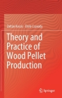 Theory and Practice of Wood Pellet Production Cover Image