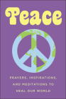Peace: Prayers, Inspirations, and Meditations to Heal our World (Little Book. Big Idea.) Cover Image