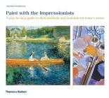 Paint with the Impressionists: A step-by-step guide to their methods and materials for today's artists Cover Image