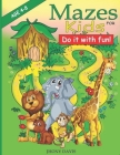 MAZES FOR KIDS Age 4-8: Do it with fun! Cover Image