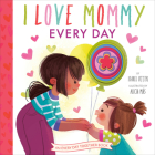 I Love Mommy Every Day (An Every Day Together Book) Cover Image