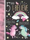 5 And I Believe In Dancing Unicorns: Magical Unicorn Gift For Girls Age 5 Years Old - Art Sketchbook Sketchpad Activity Book For Kids To Draw And Sket Cover Image