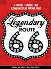 Legendary Route 66: A Journey Through Time Along America's Mother Road Cover Image