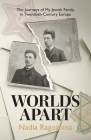 Worlds Apart: The Journeys of My Jewish Family in Twentieth-Century Europe Cover Image