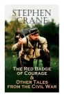 The Red Badge of Courage & Other Tales from the Civil War: The Little Regiment, A Mystery of Heroism, The Veteran, An Indiana Campaign, A Grey Sleeve. Cover Image