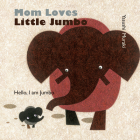 Mom Loves Little Jumbo: Hello, I am Jumbo Cover Image