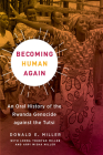 Becoming Human Again: An Oral History of the Rwanda Genocide against the Tutsi Cover Image