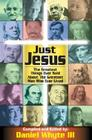 Just Jesus!: The Greatest Things Ever Said about the Greatest Man Who Ever Lived Cover Image