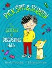 Pick, Spit & Scratch: The Science of Disgusting Habits Cover Image