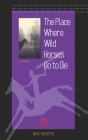 The Place Where Wild Horses Go to Die Cover Image