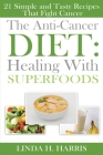 The Anti-Cancer Diet: Healing With Superfoods: 21 Simple and Tasty Recipes That Fight Cancer Cover Image