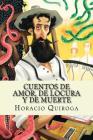Cuentos de amor, de locura y de muerte (Spanish Edition) Cover Image