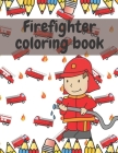 Firefighter Coloring Cook for Kids: Activity Book for Toddlers with Fireman, Firewoman, Fire Truck Cover Image