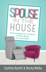 Spouse in the House: Rearranging Our Attitudes to Make Room for Each Other Cover Image