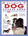 Ultimate Dog Sticker Book with 100 Amazing Stickers: Learn All about Dogs and How They Behave - With Fantastic Reusable Easy-To-Peel Stickers Cover Image