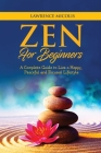 Zen for Beginners: A Complete Guide to Live a Happy, Peaceful and Focused Lifestyle Cover Image