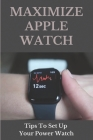 Maximize Apple Watch: Tips To Set Up Your Power Watch.: Apple Watch Features Cover Image