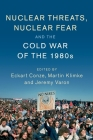 Nuclear Threats, Nuclear Fear and the Cold War of the 1980s (Publications of the German Historical Institute) Cover Image
