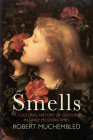 Smells: A Cultural History of Odours in Early Modern Times Cover Image