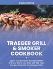 Traeger Grill & Smoker Cookbook: Learn how to Master the Wood Pellet Grill and refine your skills with 300 Tasty Recipes, Essential Techniques & Tips Cover Image