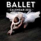 Ballet: 2021 Calendar, Cute Gift Idea For Ballet Lovers For Girls And Women Cover Image
