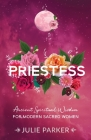 Priestess: Ancient Spiritual Wisdom for Modern Sacred Women Cover Image